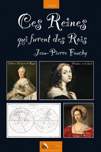 Jean-Pierre Fouchy - Ces reines qui furent des rois.