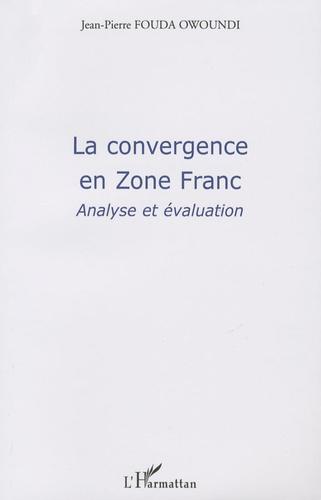 Jean-Pierre Fouda Owoundi - La convergence en Zone Franc - Analyse et évaluation.