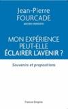 Jean-Pierre Fourcade - Mon expérience peut-elle éclairer l'avenir ? - Souvenirs et propositions.
