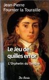 Jean-Pierre FOURNIER LA TOURAILLE - Le jeu de quille en or - L'enfant du temple.