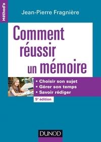 Jean-Pierre Fragnière - Comment réussir un mémoire - Choisir son sujet, gérer son temps, savoir rédiger.