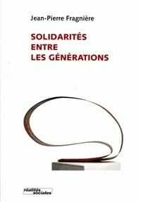 Jean-Pierre Fragnière - Solidarités entre les générations.