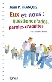 Jean-Pierre Francois - Eux et nous : question d'ados, paroles d'adultes.