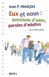 Jean-Pierre Francois - Eux et nous : question d'ados, paroles d'adultes.
