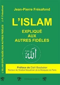 Jean-Pierre Frésafond - L'islam expliqué aux autres fidèles.