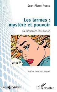 Jean-Pierre Fresco - Les larmes : mystère et pouvoir - La conscience et l'émotion.