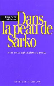 Jean-Pierre Friedman - Dans la peau de Sarko - Et de ceux qui veulent sa peau ....