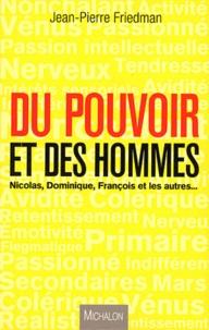 Jean-Pierre Friedman - Du pouvoir et des hommes - Nicolas, Dominique, Francois et les autres....