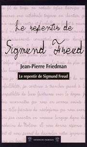 Jean-Pierre Friedman - Le repentir de Sigmund Freud.