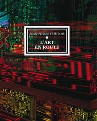 Jean-Pierre Frimbois - L'art en route.