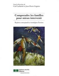 Jean-Pierre Gagnier et Carl Lacharité - Comprendre les familles pour mieux intervenir - Repères conceptuels et stratégies d'action.