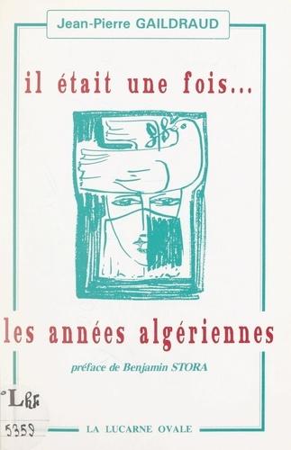 Il était une fois... les années algériennes