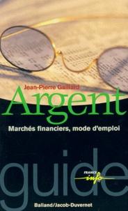Jean-Pierre Gaillard - ARGENT. - Marchés financiers, mode d'emploi.