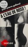 Jean-Pierre Galland - À l'eau de rose.