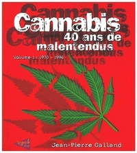 Jean-Pierre Galland - Cannabis, 40 ans de malentendus - Volume 1, 1970-1996.