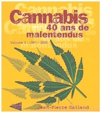 Jean-Pierre Galland - Cannabis, 40 ans de malentendus - Volume 2, 1997-2002.