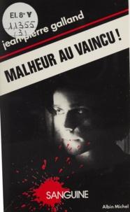 Jean-Pierre Galland - Malheur au vaincu !.