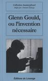 Jean-Pierre Galloy - Glenn Gould ou l'invention nécessaire.
