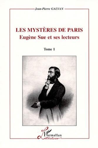LES MYSTERES DE PARIS, EUGENE SUE ET SES LECTEURS. Tome 1 et 2 - Jean-Pierre Galvan