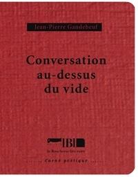 Jean-Pierre Gandebeuf - Conversation au-dessus du vide.