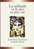 Jean-Pierre Gandebeuf et Nathalie Pouzet - La solitude va de plus en plus vite.