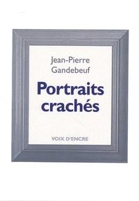 Jean-Pierre Gandebeuf - Portraits crachés.