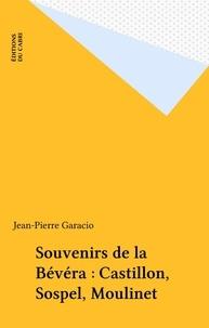 Jean-Pierre Garacio - Souvenirs de la Bévéra : Castillon, Sospel, Moulinet.