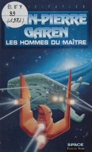 Jean-Pierre Garen - Service de surveillance des planètes primitives  : Les hommes du Maître.