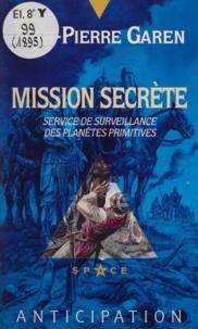 Jean-Pierre Garen - Service de surveillance des planètes primitives  : Mission secrète.
