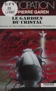 Jean-Pierre Garen - Service de surveillance des planètes primitives Tome 19 - Le Gardien du cristal.