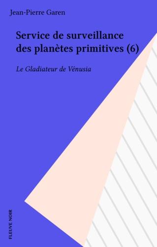 Service de surveillance des planètes primitives Tome 6 Le Gladiateur de Vénusia
