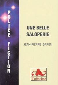 Jean-Pierre Garen - Une belle saloperie.