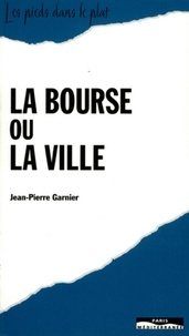 Jean-Pierre Garnier - La bourse ou la ville.