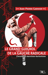 Jean-Pierre Garnier - Le grand-guignol de la gauche radicale - Chroniques marxistes-burlonistes.