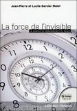 Jean-Pierre Garnier Malet et Lucile Garnier Malet - La force de l'invisible.
