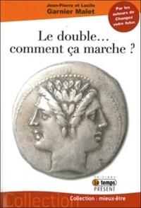 Jean-Pierre Garnier Malet et Lucile Garnier Malet - Le double... comment ça marche ?.