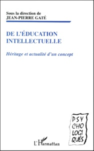 Jean-Pierre Gaté - De l'éducation intellectuelle. - Héritage et actualité d'un concept.
