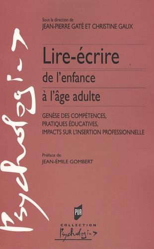 Jean-Pierre Gaté et Christine Gaux - Lire-écrire de l'enfance à l'âge adulte - Genèse des compétences, pratiques éducatives, impacts sur l'insertion professionnelle.