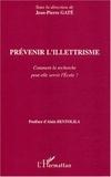 Jean-Pierre Gaté et Christian André - Prévenir l'illettrisme - Comment la recherche peut-elle servir l'Ecole ?.