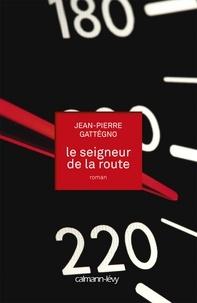 Jean-Pierre Gattégno - Le Seigneur de la route.