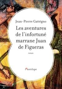 Jean-Pierre Gattégno - Les aventures de l'infortuné marrane Juan de Figueras.