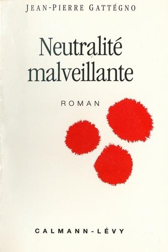 Jean-Pierre Gattégno - Neutralité malveillante.