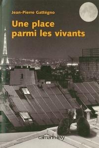 Jean-Pierre Gattégno - Une place parmi les vivants.