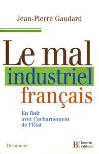 Le Mal industriel français - En finir avec lacharnement delEtat.pdf