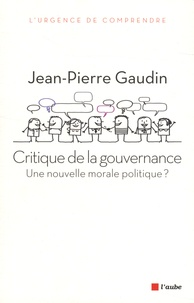 Jean-Pierre Gaudin - Crititque de la gouvernance - Une nouvelle morale politique ?.