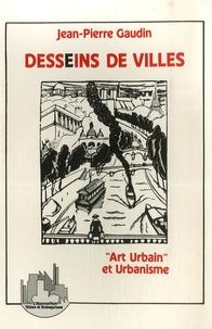 """Jean-Pierre Gaudin - Desseins de villes - """"Art urbain"""" et urbanisme Anthologie."""