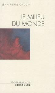 Jean-Pierre Gaudin - Le milieu du monde.