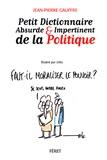 Jean-Pierre Gauffre - Petit dictionnaire absurde & impertinent de la politique.