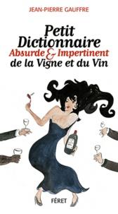Petit dictionnaire absurde & impertinent de la vigne et du vin - Jean-Pierre Gauffre |