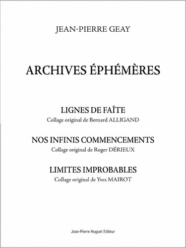 Jean-Pierre Geay - Archives éphémères - Lignes de faîte, Nos infinis commencements, Limites improbables.
